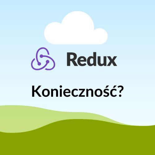 Nie tylko Redux – poznaj 4 inne sposoby na zarządzanie stanem w React