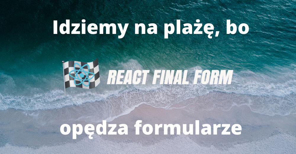 Biblioteki do formularzy w React #4 – Final Form