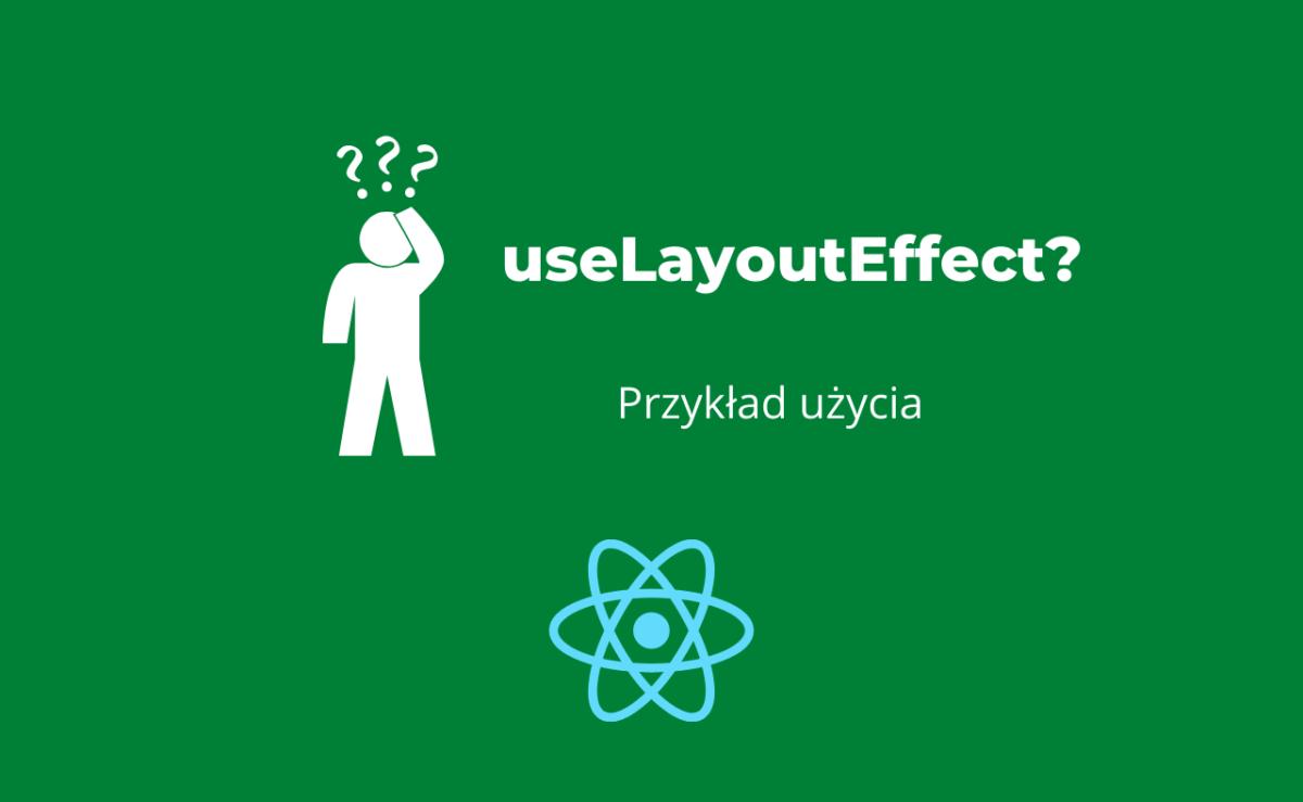 Sprawdź, do czego może Ci sie przydać hook useLayoutEffect!