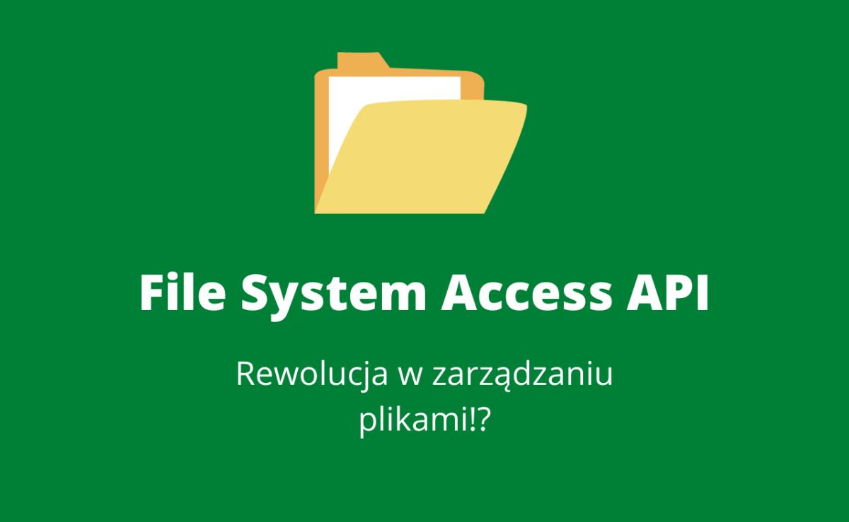 Obsługuj pliki lepiej dzięki File System Access Api