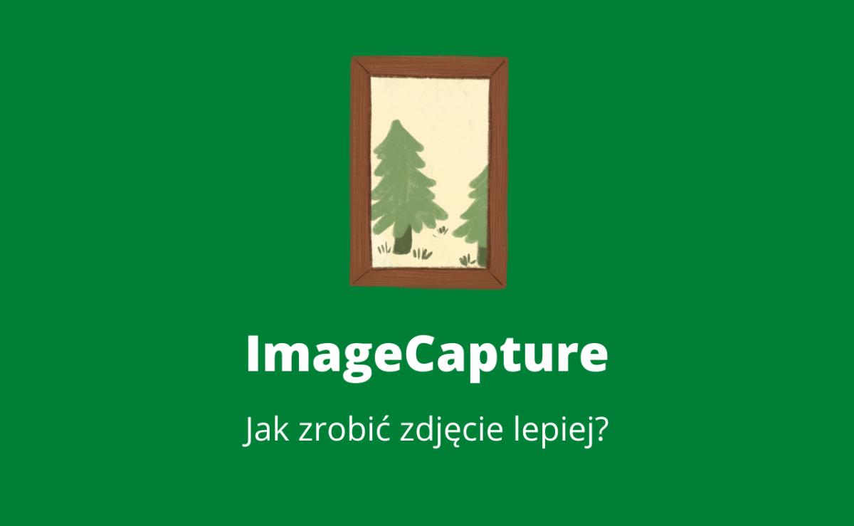 Sprawdź jak dzięki ImageCapture zrobisz zdjęcie prościej w swojej aplikacji