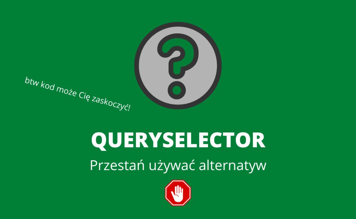 Poznaj querySelector i przestań używać getElementsBy…