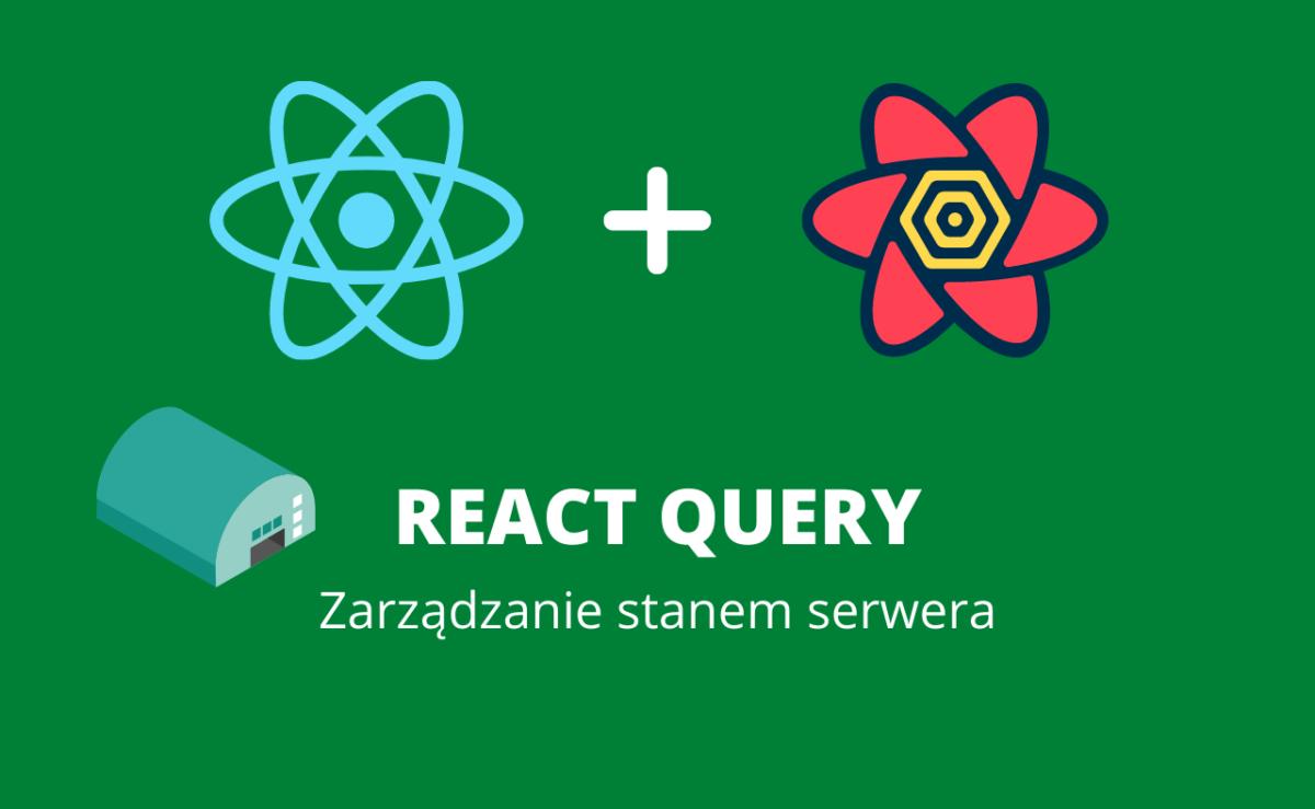 React Query – jak zarządzać stanem serwerowym